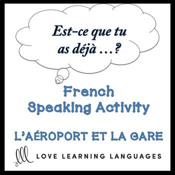 L'AÉROPORT ET LA GARE French Speaking Activity:  Est-ce que tu as déjà…?