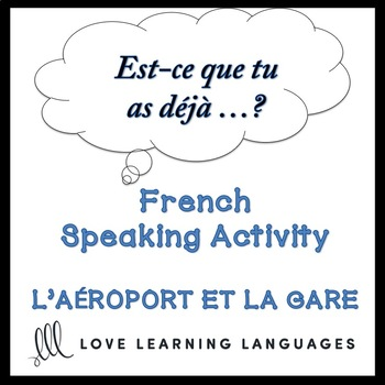 L'AÉROPORT ET LA GARE French Find Someone Who Activity:  Est-ce que tu as déjà…?