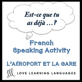 L'AÉROPORT ET LA GARE French Speaking Activity:  Est-ce qu