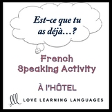 L'HÔTEL French Speaking Activity:  Est-ce que tu as déjà…?