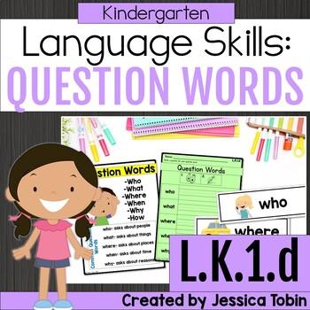 L.K.1.d- Question Words, Interrogatives