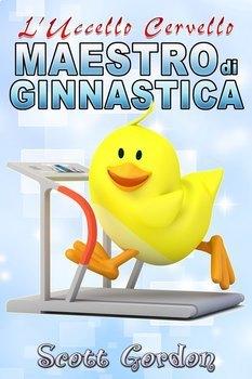 L'Uccello Cervello: Maestro di Ginnastica (Italian Edition)