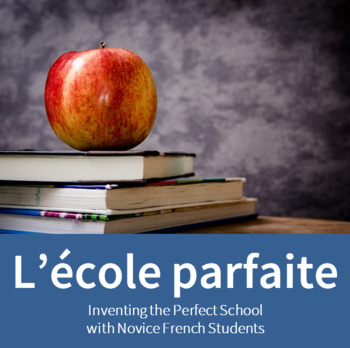 L'école parfaite - Inventing the Perfect School with Novice French Students