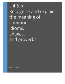 L.4.5.b Recognize and explain the meaning of common idioms, adages, and proverbs