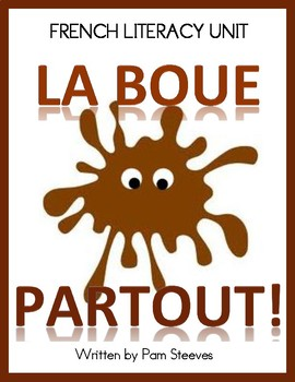 LA BOUE PARTOUT! French Literacy Unit, Smart Notebook Lessons, Reading & Writing
