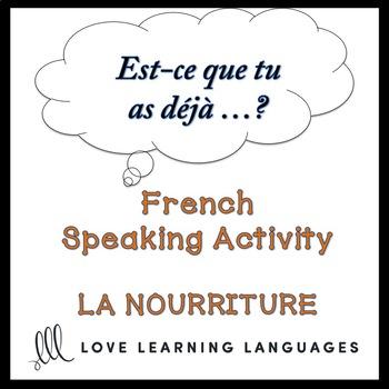 LA NOURRITURE French Speaking Activity:  Est-ce que tu as déjà…?
