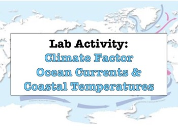 LAB - Ocean Currents and Coastal Temperatures (w/ PowerPoint)
