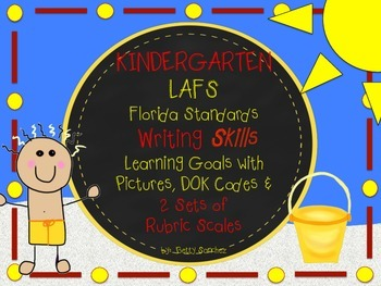 LAFS FLA KINDERGARTEN WRITING Learning Goals with 2 SETS of RUBRICS & DOK Levels