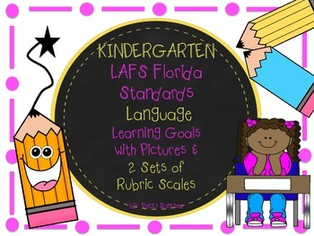 LAFS FLA KINDERGARTEN LANGUAGE Learning Goals 2 SETS of RUBRICS & DOK Levels