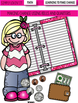 LEARNING TO MAKE CHANGE: USING BILLS AND QUARTERS