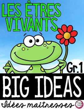 LES ÊTRES VIVANTS • Science Big Ideas Grade 1