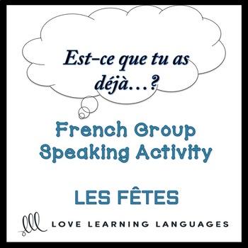 LES FÊTES French Speaking Activity: Est-ce que tu as déjà