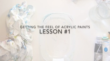 LESSON VIDEO 1: Getting the Feel of Acrylic Paint