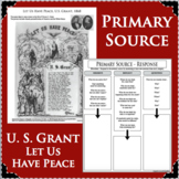 LET US HAVE PEACE Ulysses S Grant Primary Source ACTIVITY