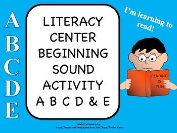 LITERACY CENTER BEGINNING SOUND ACTIVITY A B C D & E