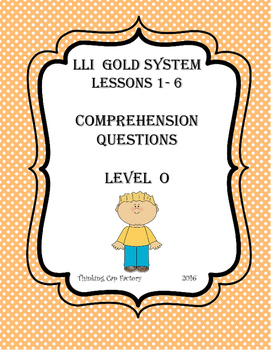 LLI GOLD System Comprehension Questions for Lessons 1- 6 (Level O)