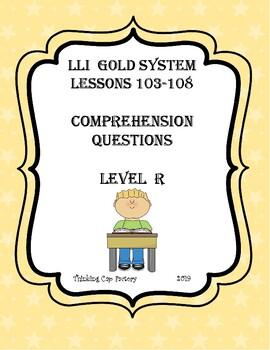 LLI GOLD System Comprehension Questions for Lessons 103-108 (Level R)