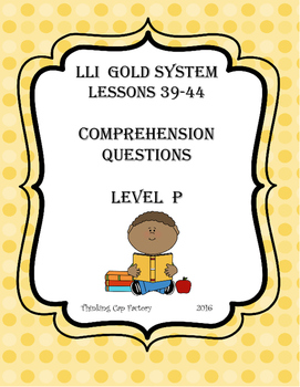 LLI GOLD System Comprehension Questions for Lessons 39-44 (Level P)