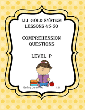 LLI GOLD System Comprehension Questions for Lessons 45-50 (Level P)