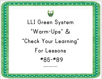 "LLI Green System Lessons #85-89 ""Warm-Up"" and ""Check Your Learning"""