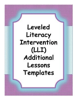 LLI (Leveled Literacy Intervention) Additional Lessons Templates