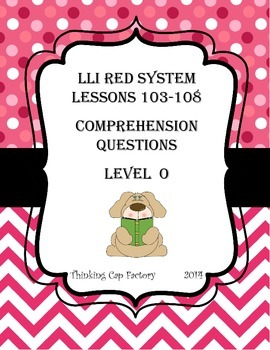 LLI RED System Comprehension Questions for Lessons 103-108