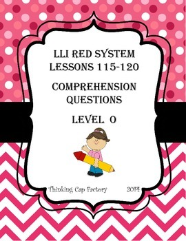 LLI RED System Comprehension Questions for Lessons 115-120 (Level O)