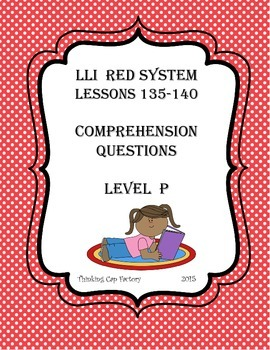 LLI RED System Comprehension Questions for Lessons 135-140 (Level P)