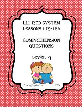 LLI RED System Comprehension Questions for Lessons 179-184 (Level Q)