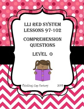 LLI RED System Comprehension Questions for Lessons 97-102 (Level O)