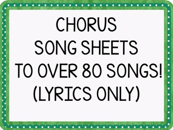 CHORUS SONG SHEETS TO OVER 80 SONGS!  (LYRICS ONLY)Great for the end of the year