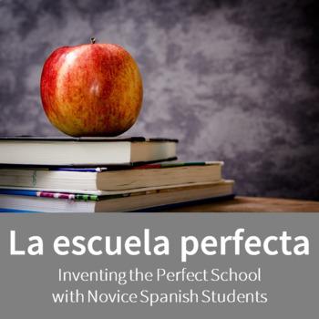 La Escuela Perfecta - Inventing the Perfect School with Novice Spanish Students