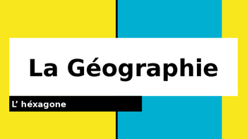 La Géographie: l'Héxagone