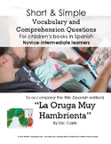 La Oruga Muy Hambrienta:  Short Simple Vocabulary and Comprehension Questions