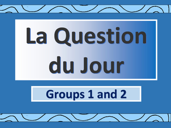 La Question du Jour Group 1 + 2 – Question of the Day in French