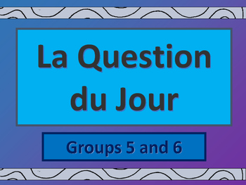 La Question du Jour Group 5 + 6 – Question of the Day in French