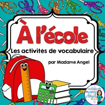 La Rentrée Scolaire:  Back to School Vocabulary Activities in French