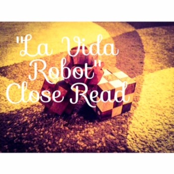 La Vida Robot; Close Read / Second Read; Code X Unit 4
