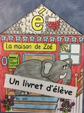 "La maison de Zoé- FRENCH- Phonic Student Work Booklet: le son ""é""-Grade 1"