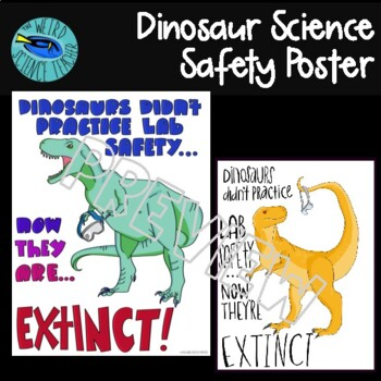 Lab Poster: DINOSAURS DIDN'T PRACTICE LAB SAFETY...NOW THEY ARE..EXTINCT!