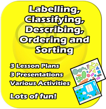 Labelling, Classifying, Describing, Sorting and Ordering - Fun 3 Lessons