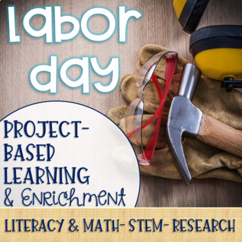 Labor Day Project-Based Learning & Enrichment for Literacy, Math & STEM