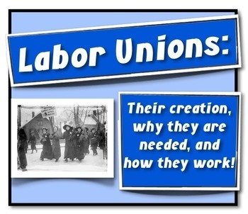 Labor Unions: Their Creation, Why They Were Needed, and Ho