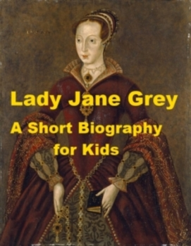 Lady Jane Grey - A Short Biography for Kids