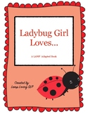 Ladybug Girl Loves: LAMP Adapted Book, Special Ed, Autism, SLP, AAC