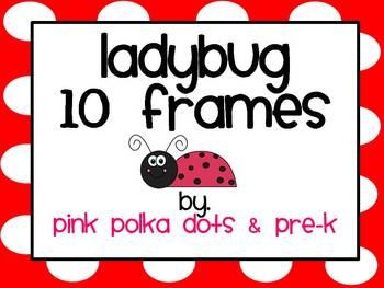 Ladybug Ten Frames ~ Numbers 1 - 10