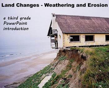 Land Changes, Erosiong, and Weathering - A Third Grade PowerPoint Introduction