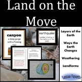 Land on the Move:  Layers of the Earth, Changing Earth, Weathering, Landforms