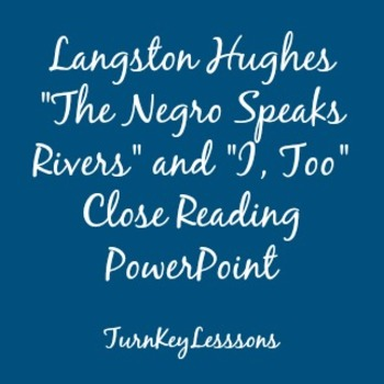 """Langston Hughes: """"The Negro Speaks Rivers"""" and """"I, Too"""" Close Reading Powerpoint"""