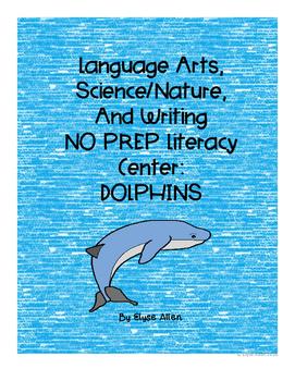 Language Arts, Science/Nature NO PREP Literacy Center:  DOLPHINS